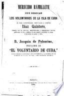 Merecido ramillete que dedican los voluntarios de la isla de Cuba al mal aconsejado diputado a Cortes, Diaz Quintero, formado con las protestas, manifestaciones y composiciones poeticas publicadas en los periódicos de esta capital y precedido de varios dedicatorias en prosa y verso