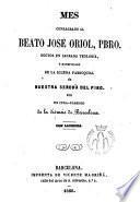 Mes consagrado al beato José Oriol, pbro., doctor en sagrada teología, y beneficiado de la iglesia parroquial de Nuestra Señora del Pino por un cura-parroco de la diócesis de Barcelona