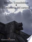 México Tenochtitlan, El misterio del caracol