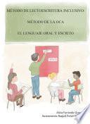 Método De Lectoescritura Inclusivo: Método De La Oca. El Lenguaje Oral Y Escrito