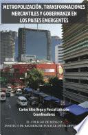 Metropolización, transformaciones mercantiles y gobernanza en los países emergentes.