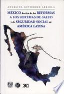 México dentro de las reformas a los sistemas de salud y de seguridad social de América Latina