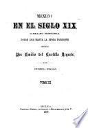 Mexico en el siglo XIX, o sea su historia desde 1800 hasta la epoca presente
