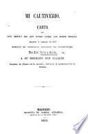 Mi cautiverio. Carta que con motivo del que sufrió entre los Moro piratas joloanos y samalos en 1857 dirige ... L. Ibañez y Garcia á su hermano, etc