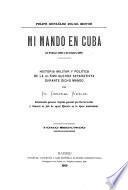 Mi mando en Cuba (10 febrero 1896 á 31 octubre 1897)