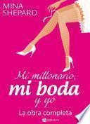 Mi millonario, mi boda y yo - La obra completa