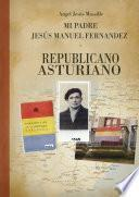 Mi padre Jesús Manuel Fernández, republicano, asturiano