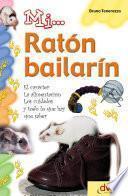 Mi... ratón bailarín: El carácter, la alimentación, los cuidados y todo lo que hay que saber