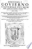 Microcosmia, y Gouierno Vniuersal del Hombre Christiano, para todos los estados y qualquiera de ellos