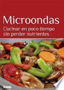 Microondas. Cocinar en poco tiempo sin perder nutrientes