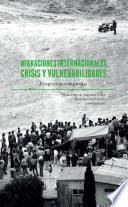 Migraciones internacionales, crisis y vulnerabilidades. Perspectivas comparadas