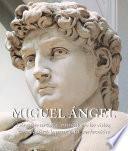 Miguel Ángel - Ningún artista, nunca en la vida, conseguirá lograr esta perfección.