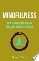 Mindfulness: Guía De Mindfulness Para Aliviar El Estrés Y Ser Feliz