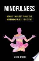 Mindfulness: Mejores Consejos Y Trucos En Ti Mismo Mindfulness Y Sin Estrés