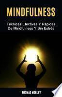 Mindfulness: Técnicas Efectivas Y Rápidas De Mindfulness Y Sin Estrés