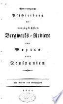 Mineralogische Beschreibung der vorzüglichsten Bergwerks-Reviere von Mexico oder Neuspanien