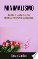 Minimalismo: Una Guía De La Vida Real Para Organizar Y Vivir La Situación Actual