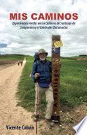 Mis caminos: Experiencias vividas en los Caminos de Santiago de Compostela y el Cañón del Chicamocha