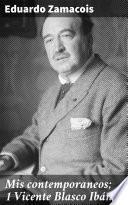Mis contemporaneos; 1 Vicente Blasco Ibáñez