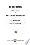 Mis dos mujeres; zarzuela en 3 actos de Luis Olona, puesta en musica