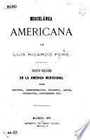Miscelánea Americana ... Escritos publicados en la América Meridional sobre política, administracion, filosofia, artes, literatura, constumbres. Vol. 1