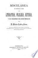 Miscelánea de artículos vários de literatura, filologia, historia y de discursos religioso-morales ...