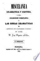 Miscelánea dramática y crítica, ó sea colecion completa de las obras dramáticas y artículos de costumbres cubanas