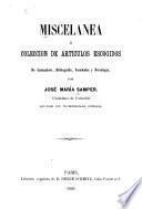 Miscelanea ó coleccion de articulos escogido de costumbres, bibliografía, variedades y necrologie