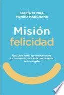 Misión Felicidad. Descubre cómo aprovechar todos los momentos de la vida con la ayuda de tus ángeles