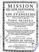 Mission quadragessimal sobre los Evangelios de los domingos, lunes, miercoles, jueves y viernes de quaresma ..., 1