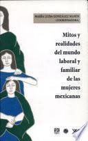 Mitos y realidades del mundo laboral y familiar de las mujeres mexicanas