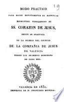 Modo practico para hacer devotamente el egercicio espiritual consagrado al Ss. Corazon de Jesus segun se practica en la iglesia del Colegio de la Compañia de Jesus de Valencia...