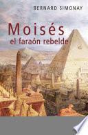 Moisés, el faraón rebelde