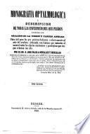 Monografia optalmologica, ó descripcion de todas las enfermedades que pueden padecer los organos de la vision y partes anexas