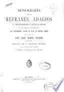 Monografía sobre los refranes, adagios y proverbios castellanos y las obras o fragmentos que expresamente tratan de ellos en nuestra lengua