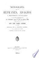 Monografía sobre los refranes, adagios y proverbios castellanos y las obras ó fragmentos que expresamente tratan de eloos en nuestra lengua