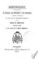 Montserrat, su pasado, su presente y su porvenir historia compuesta en vista de los documentos existentes en el archivio del monasterio