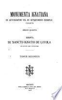 Monumenta Ignatiana, ex autographis vel ex antiquioribus exemplis collecta. Series quarta