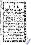 Morales, y politicas reflexiones, sobre la vida de Numa Pompilio, segundo rey de los romanos, que escrita por texto de Plutarco ponderò con discursos don Antonio Costa. Aplicando a ellos la comun inteligencia, para el vniversal règimen de los hombres