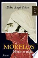 Morelos: Morir es nada