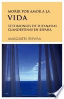 Morir por amor a la vida. Testimonios de eutanasias en España