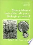 Mosca Blanca del Cultivo de Yuca: Biologia y Control