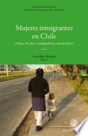 Mujeres inmigrantes en Chile: ¿Mano de obra o trabajadoras con derechos?