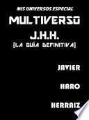 MULTIVERSO J.H.H. (LA GUÍA DEFINITIVA)