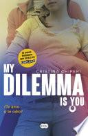 My Dilemma Is You. ¿Te Amo o te Odio? (Serie My Dilemma Is You 2)