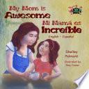 My Mom is Awesome Mi mamá es increíble