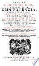 Mystica Ciudad de Dios, Milagro de su Omnipotencia, y Abismo de la Gracia ; Historia divina y vida de la virgen madre de Dios ... Maria Santissima
