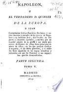 Napoleón, o el verdadero D. Quixote de la Europa,o sean comentarios crítico-patriótico-burlescos a varios decretos de Napoleón y su hermano José... y escritos por un español amante de su patria y rey desde primeros e febrero de 1809 hasta fines del mismo año
