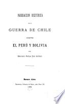Narracion histórica de la guerra de Chile contra el Perú y Bolivia. Por Mariano Felipe Paz Soldán