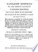 Narracion historica de las observaciones o ensayos prácticos que se han hecho en los hospitales de San Juan de Dios, General y Pasion de esta Corte ...